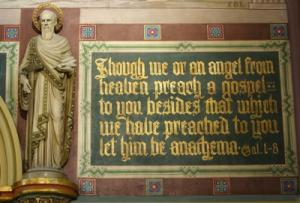"""""""Though we or an angel from heaven preach a gospel to you besides that which we have preached to you let him be anathama."""""""
